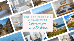 Holiday property management common mistakes and how to overcome them